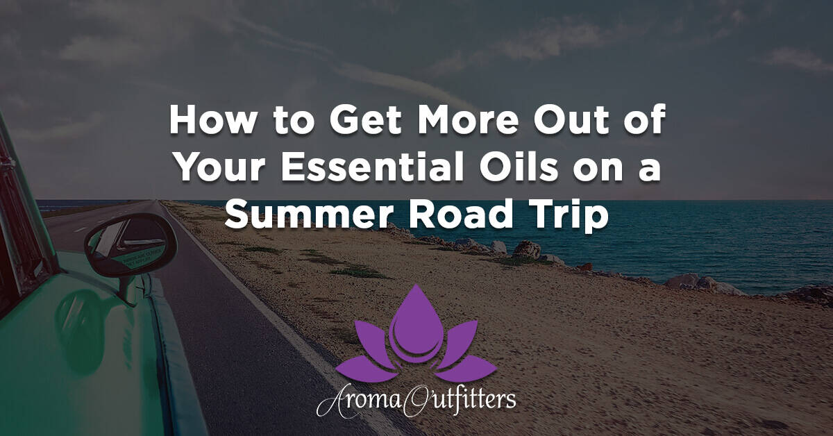 aroma outfitters best essential oils for summer road trips